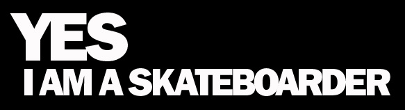 YES I am a skateboarder